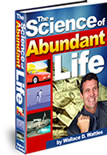 The Science of Abundant Life: The Science of Getting Rich, Together With the Allied Sciences of Being Well, and of Being Great! by Wallace D. Wattles